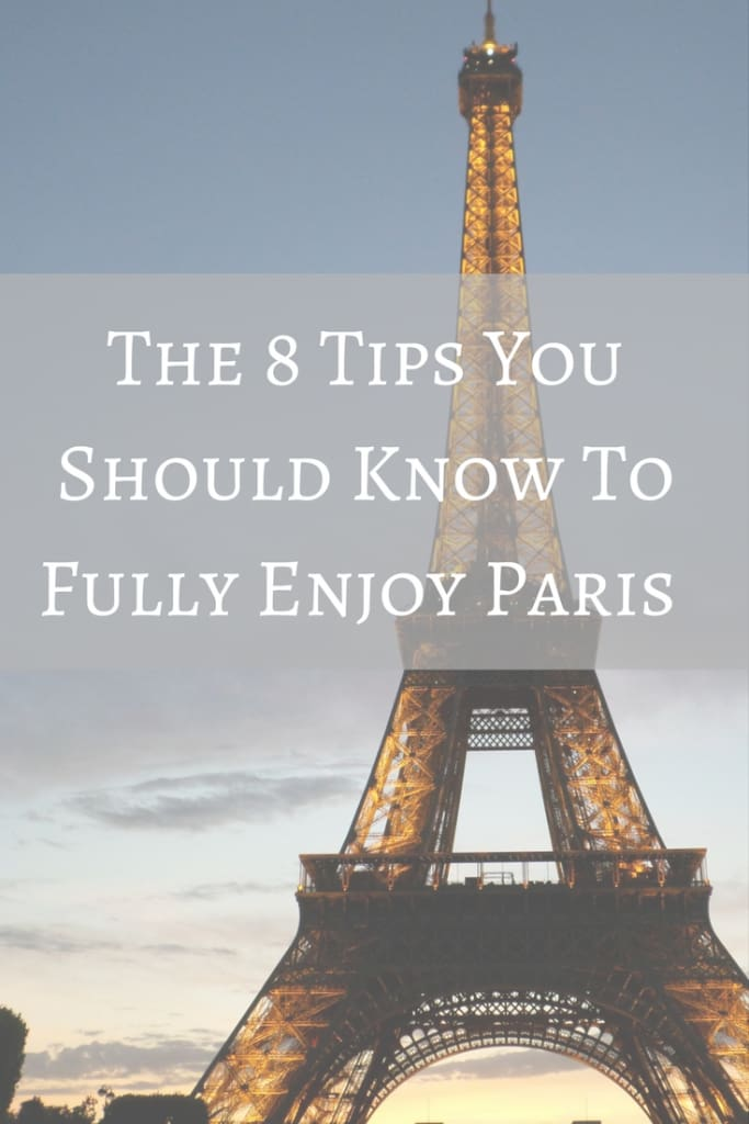 Follow these 8 Tips and you will be sure to fully enjoy your Paris vacation!