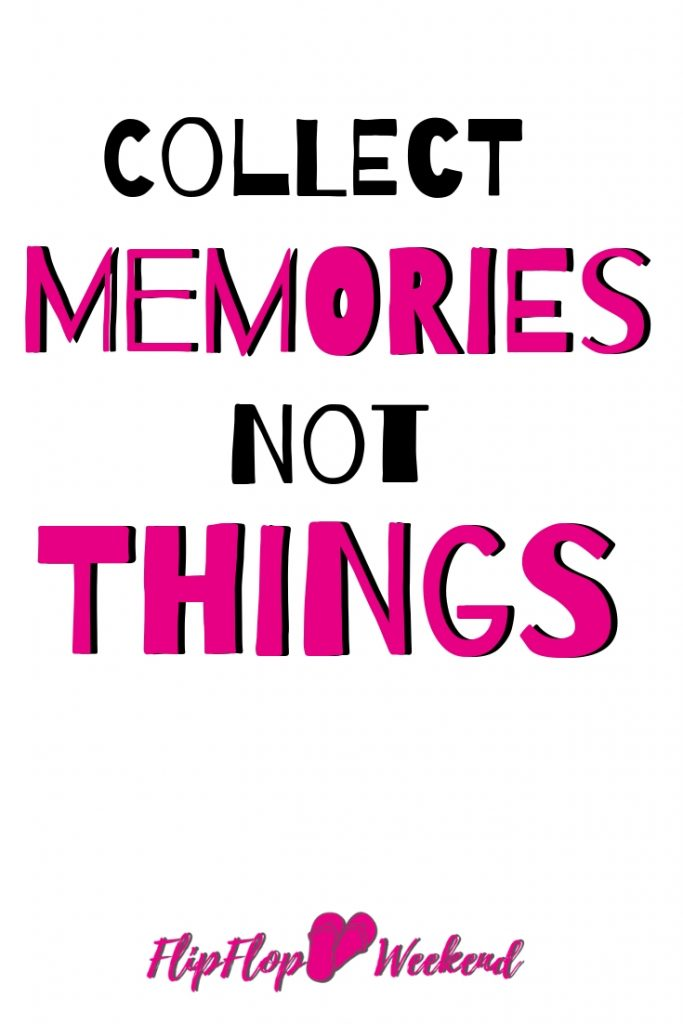 Collect Memories, Not Things #experience #travelquotes #flipflopweekend