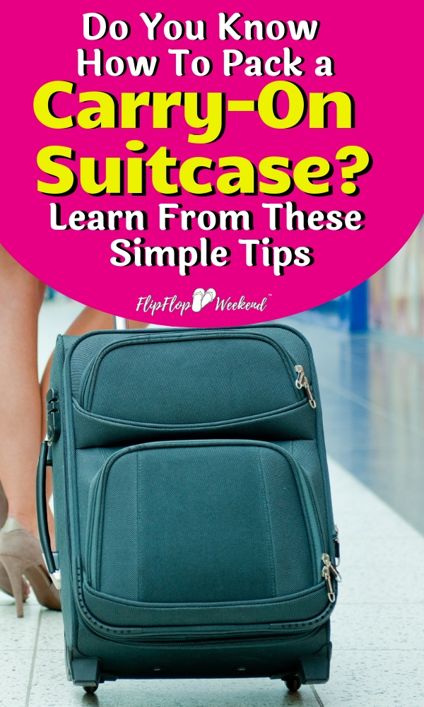 Do you know how to make travel easier by only taking one piece of luggage? Avoid checked baggage fees and pack for your trip in one carry-on suitcase. These carry-on packing tips will teach you how to travel light like a pro. #traveltips #flipflopweekend