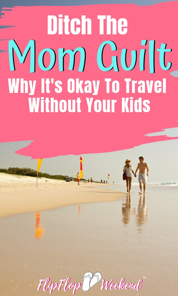 There is a lot of mom guilt that can happen when you admit you like time away from your children. But you need it...and, actually, they need it. There are several benefits to traveling without your kids. #FlipFlopWeekend